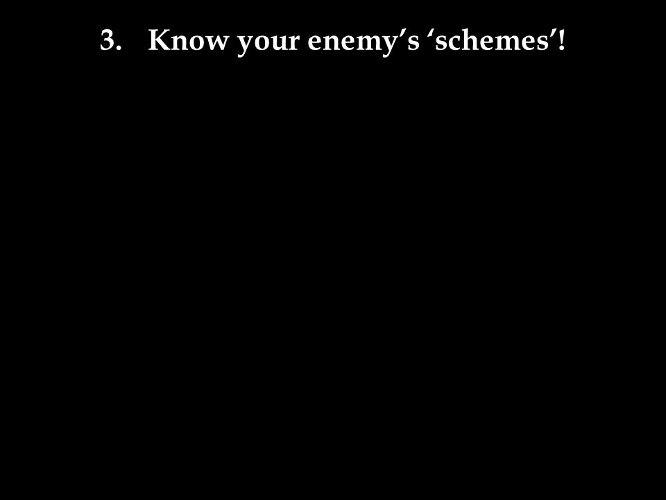 3. Know your enemy's 'schemes'!