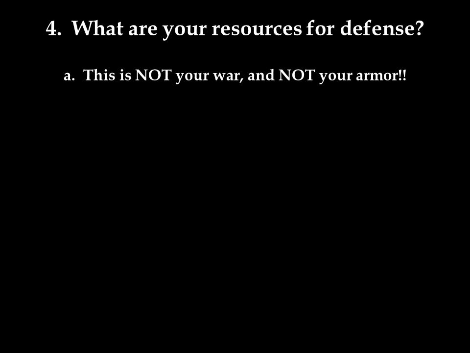 a. This is NOT your war, and NOT your armor!!