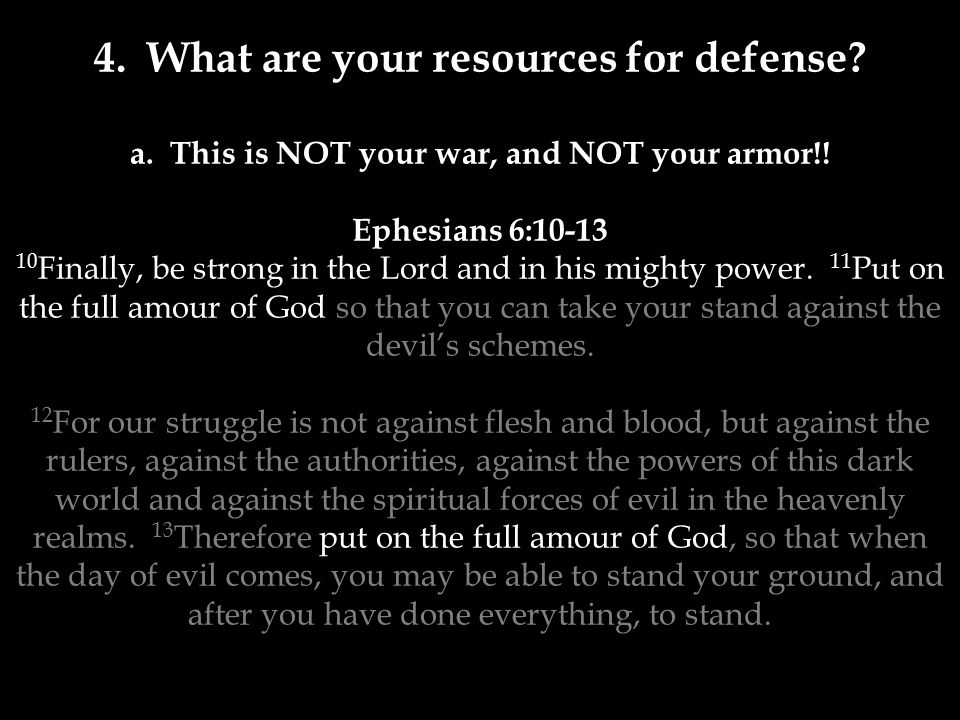 4. What are your resources for defense. a. This is NOT your war, and NOT your armor!.