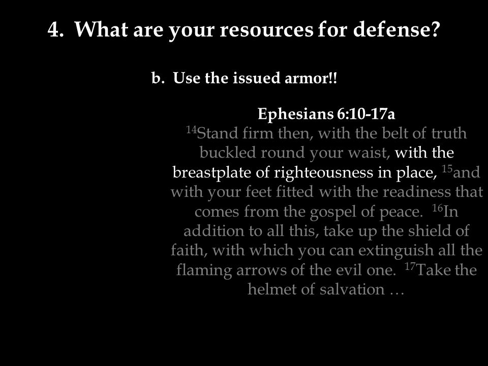 4. What are your resources for defense. b. Use the issued armor!.