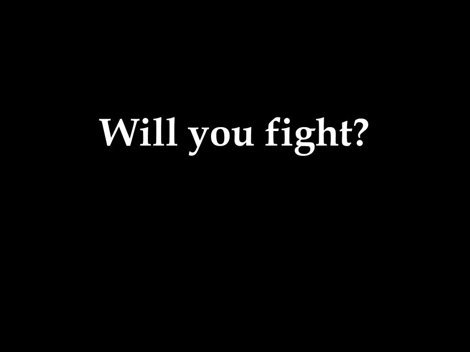 Will you fight