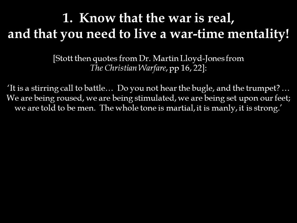 1. Know that the war is real, and that you need to live a war-time mentality.