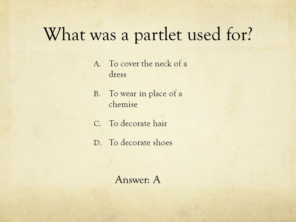 What was a partlet used for? A. To cover the neck of a dress B. To wear in place of a chemise C. To decorate hair D. To decorate shoes Answer: A