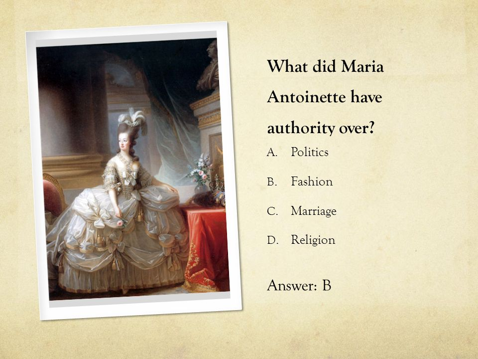 What did Maria Antoinette have authority over? A. Politics B. Fashion C. Marriage D. Religion Answer: B