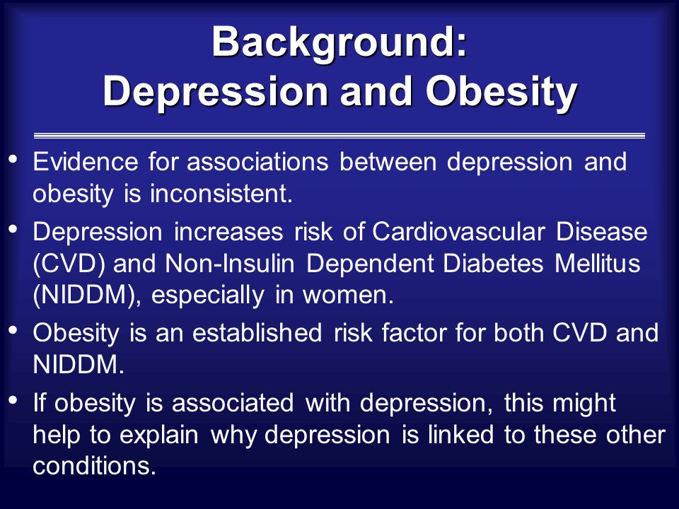 Background: Depression and Obesity Evidence for associations between depression and obesity is inconsistent.