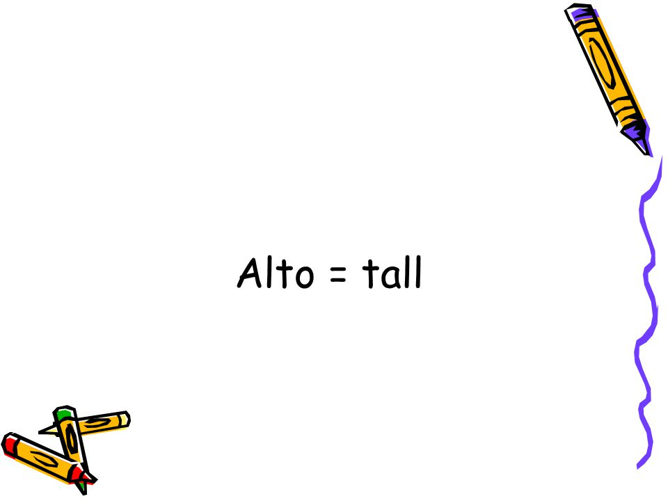 Alto = tall