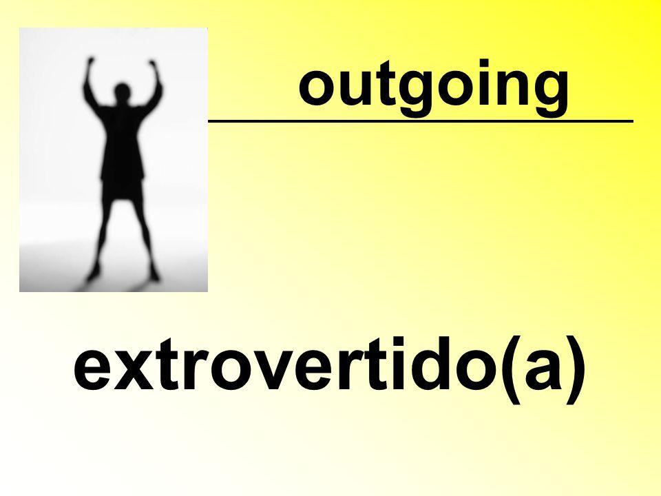 outgoing extrovertido(a)