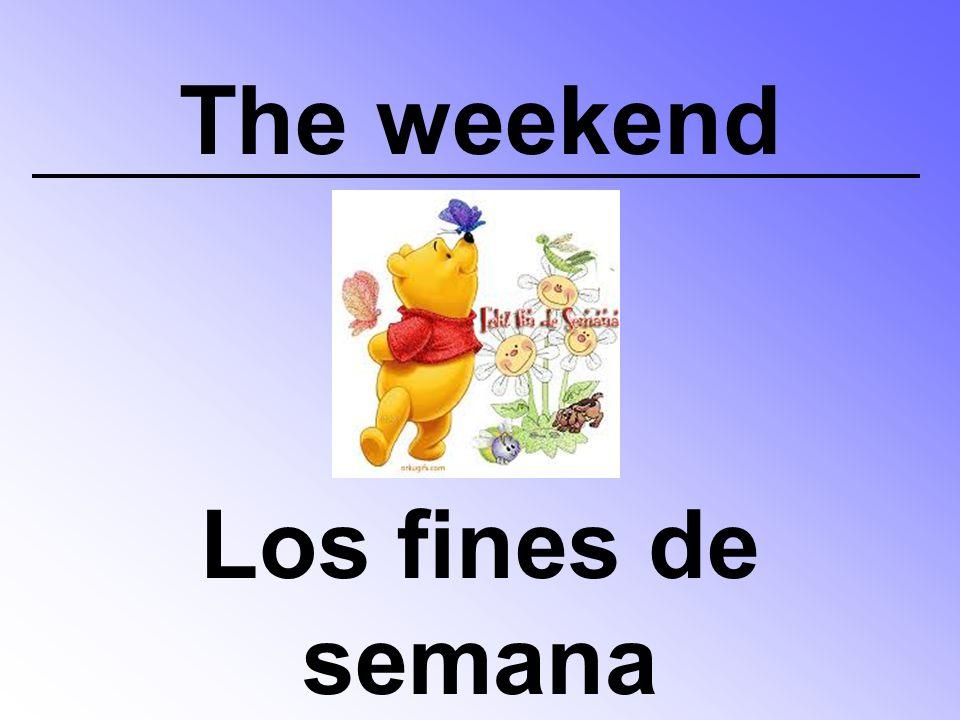 The weekend Los fines de semana