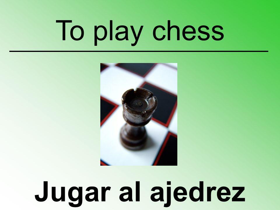 Jugar al ajedrez To play chess