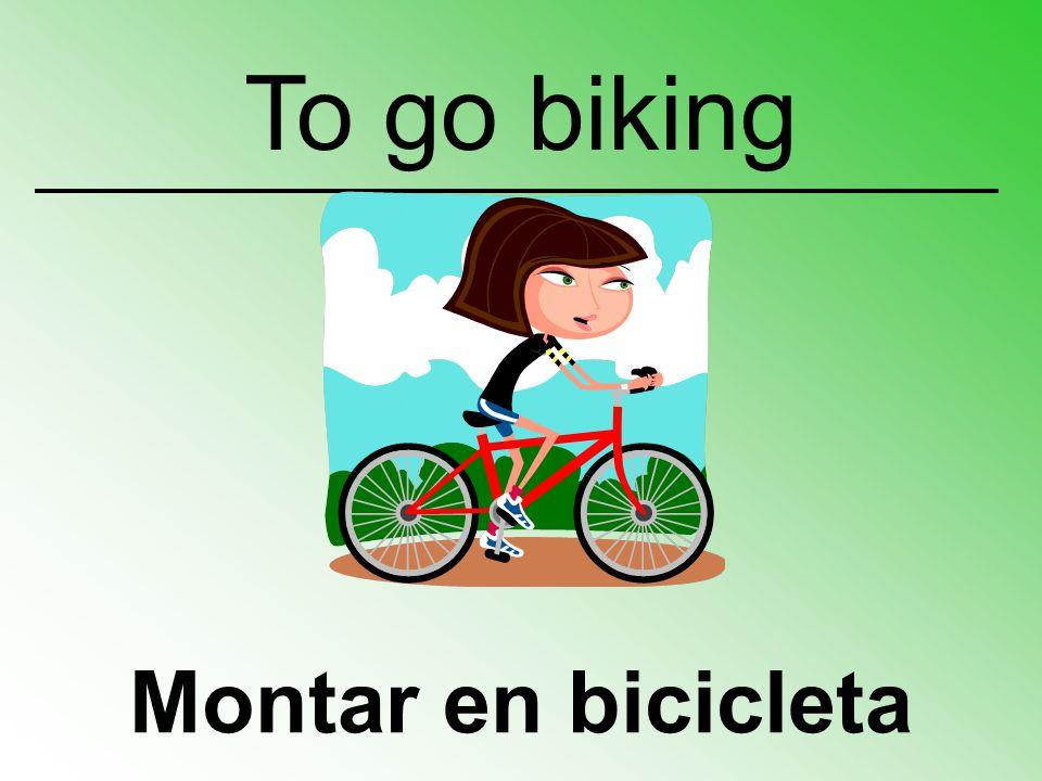 Montar en bicicleta To go biking
