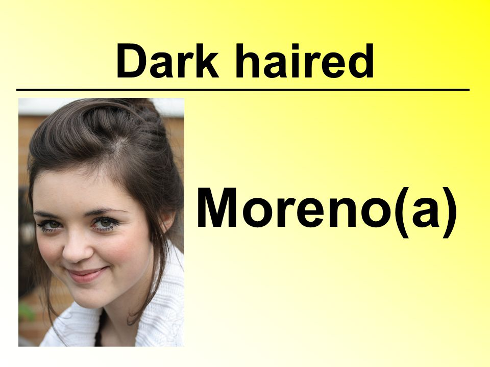 Dark haired Moreno(a)