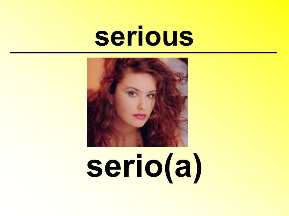 serious serio(a)