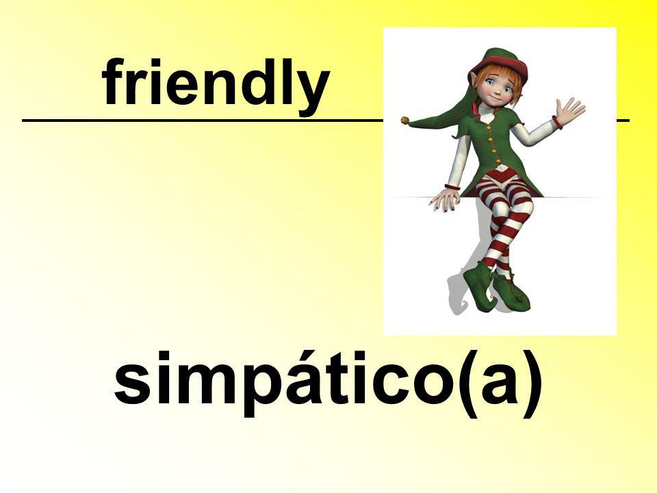 friendly simpático(a)