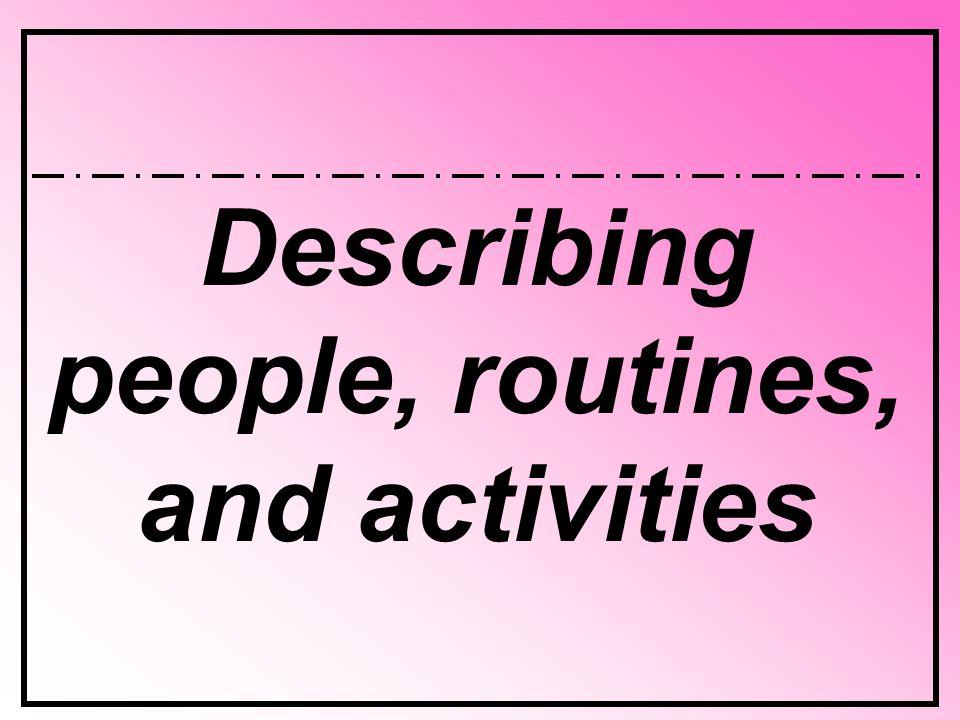 Describing people, routines, and activities