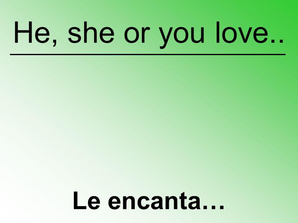 Le encanta… He, she or you love..