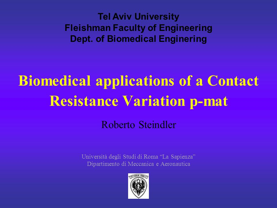 Università degli Studi di Roma La Sapienza Dipartimento di Meccanica e Aeronautica Biomedical applications of a Contact Resistance Variation p-mat Roberto Steindler Tel Aviv University Fleishman Faculty of Engineering Dept.