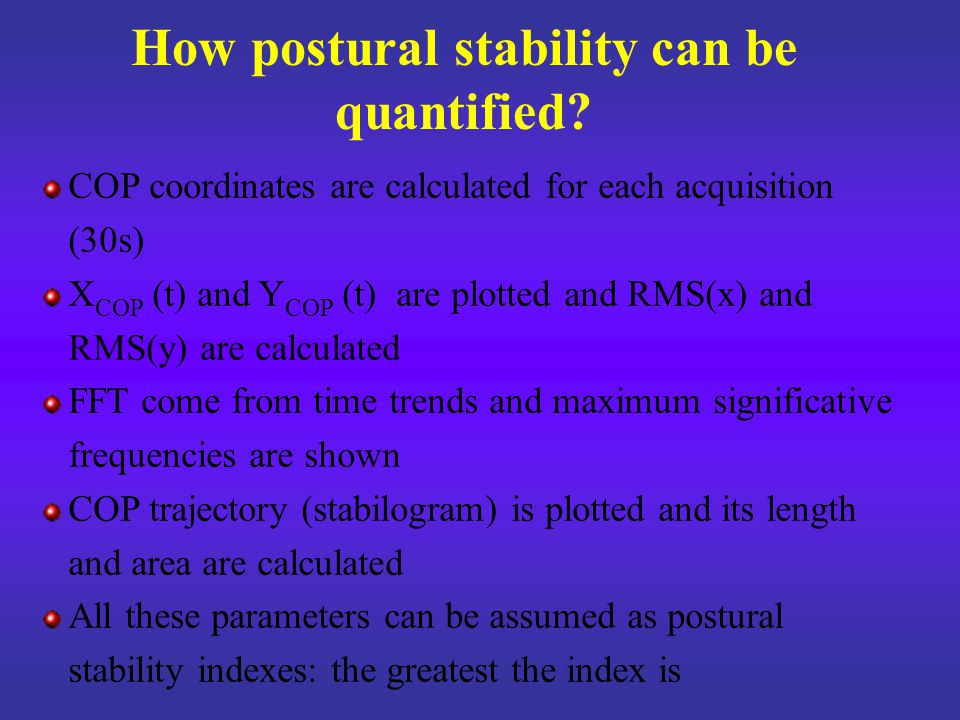 Fatigue effect on postural stability p maps are acquired (three 30 s acquisitions or longer time acquisitions) Fatiguing exercise p map acquisitions Postural stability indexes are calculated before and after the fatiguing exercise Index variations for single subjects and for a whole population are calculated Statistic tests are applied to index variations