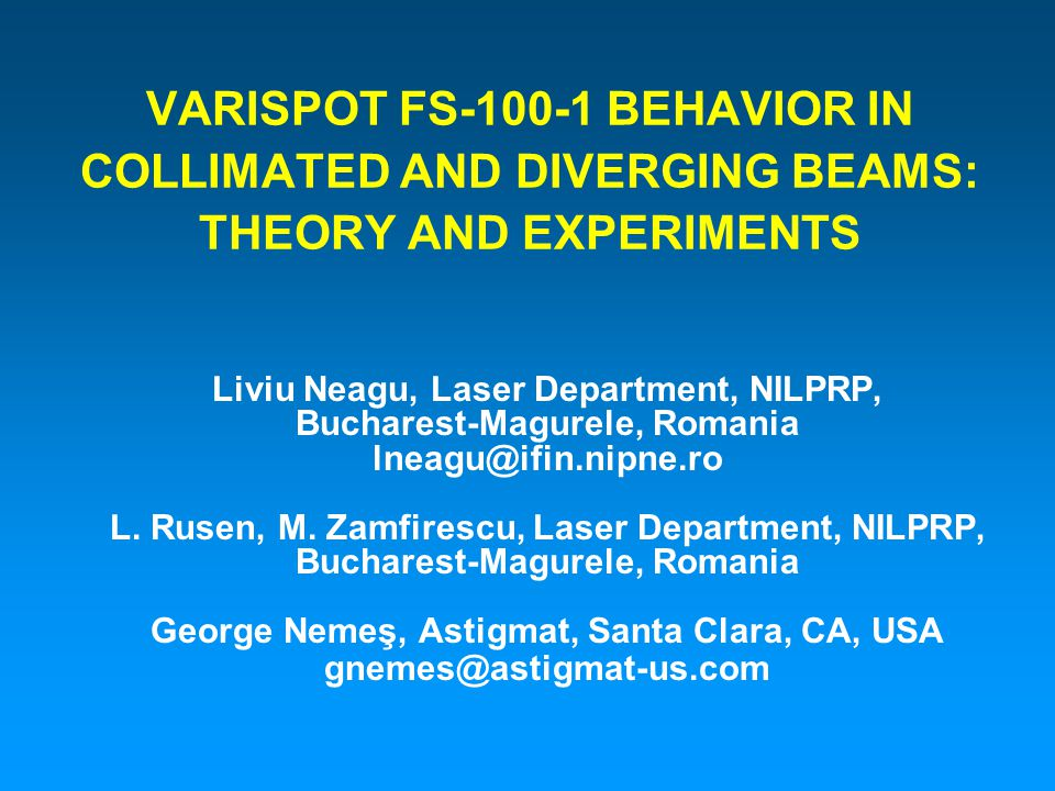 VARISPOT FS-100-1 BEHAVIOR IN COLLIMATED AND DIVERGING BEAMS: THEORY AND EXPERIMENTS Liviu Neagu, Laser Department, NILPRP, Bucharest-Magurele, Romania lneagu@ifin.nipne.ro L.