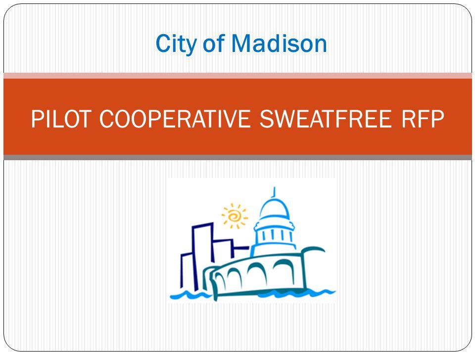 City of Madison PILOT COOPERATIVE SWEATFREE RFP