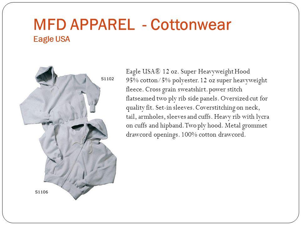 MFD APPAREL - Cottonwear Eagle USA Eagle USA® 12 oz. Super Heavyweight Hood 95% cotton/5% polyester. 12 oz super heavyweight fleece. Cross grain sweat