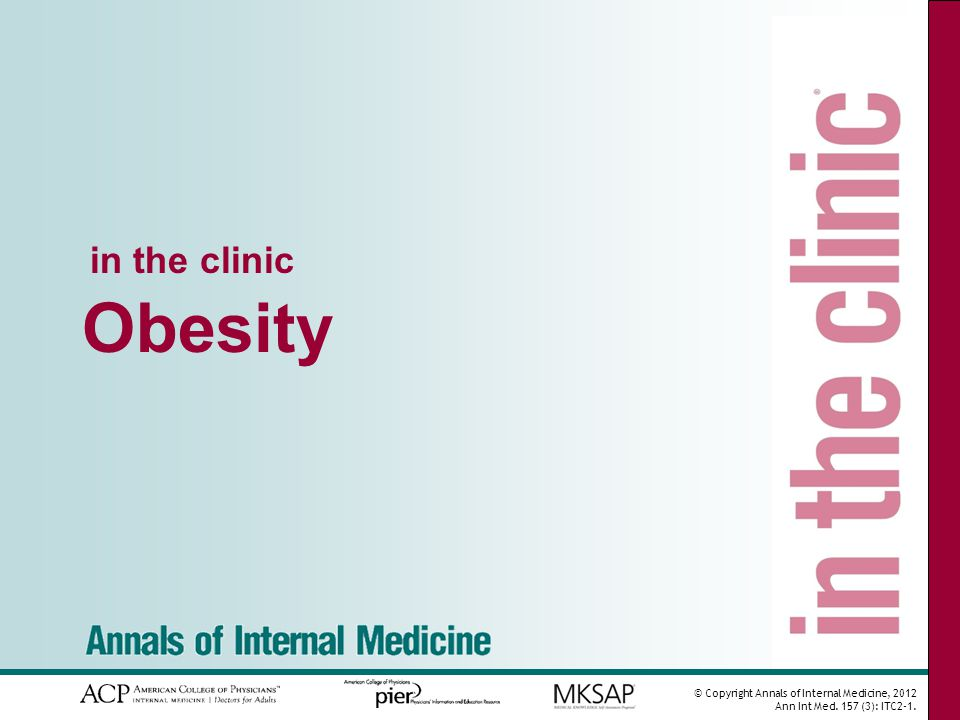 © Copyright Annals of Internal Medicine, 2012 Ann Int Med. 157 (3): ITC2-1. in the clinic Obesity