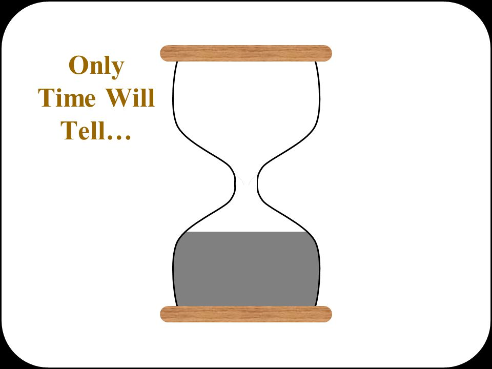 Only Time Will Tell…
