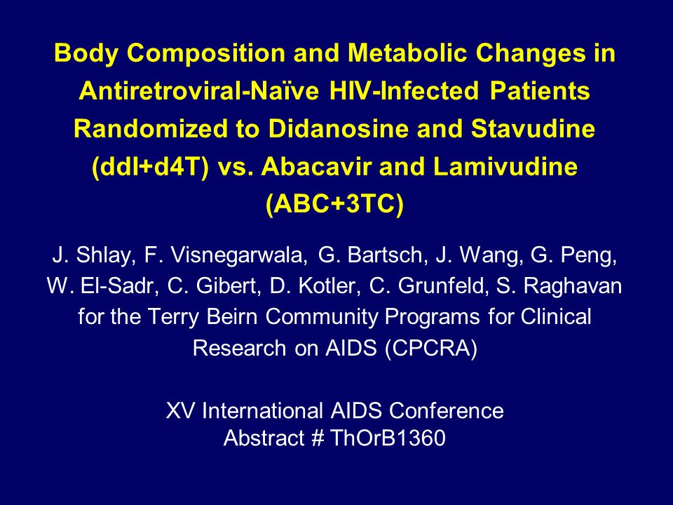 CPCRA Objectives To compare the rates of change in body composition and various metabolic parameters in antiretroviral naïve patients randomized to ddI+d4T vs.