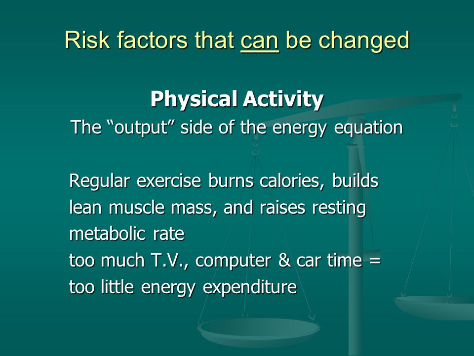 """Risk factors that can be changed Dietary Intake Dietary Intake The """"input"""" side of the energy equation Although a reduction in calorie intake is Altho"""