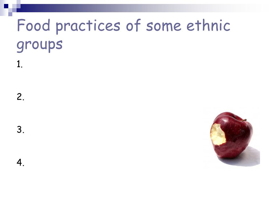 Food practices of some ethnic groups 1. 2. 3. 4.