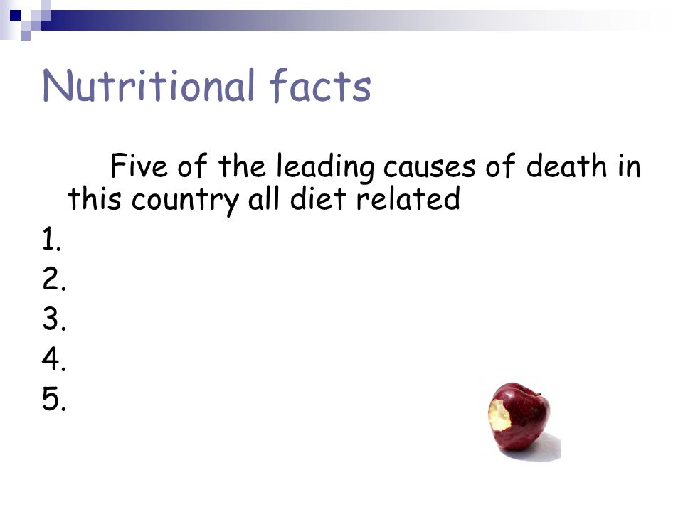 Nutritional facts Five of the leading causes of death in this country all diet related 1.