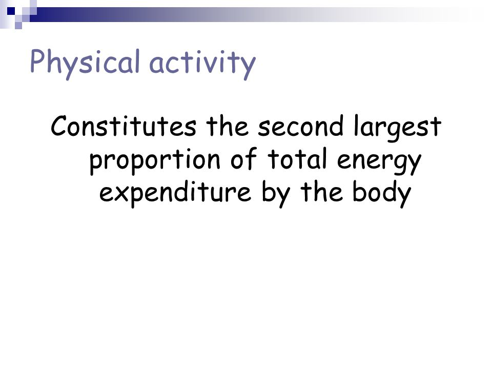 Physical activity Constitutes the second largest proportion of total energy expenditure by the body
