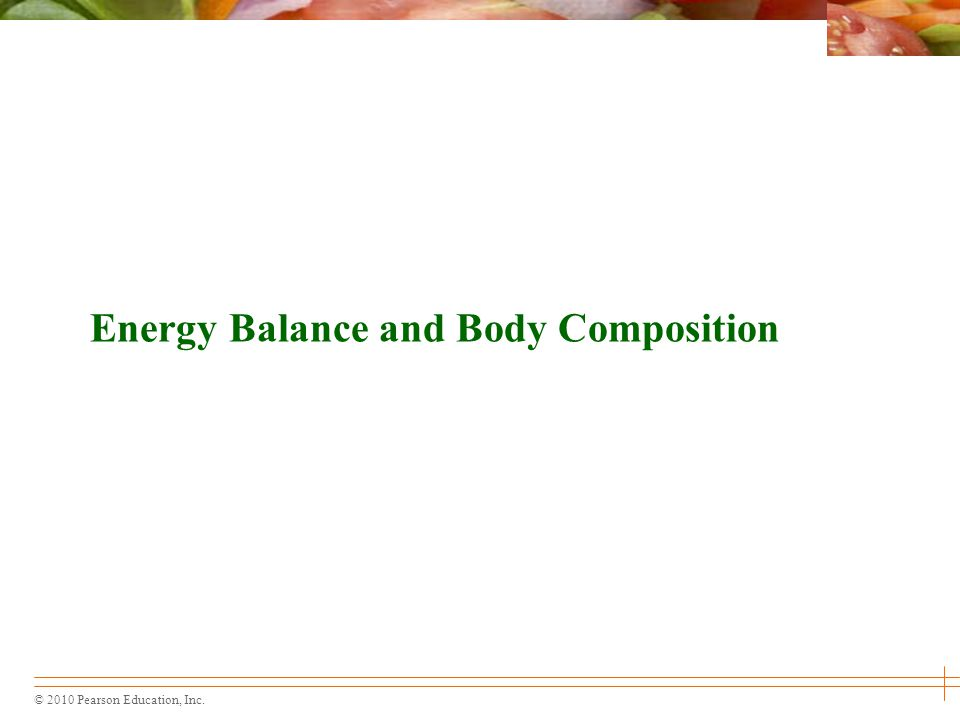 © 2010 Pearson Education, Inc. Energy Balance and Body Composition