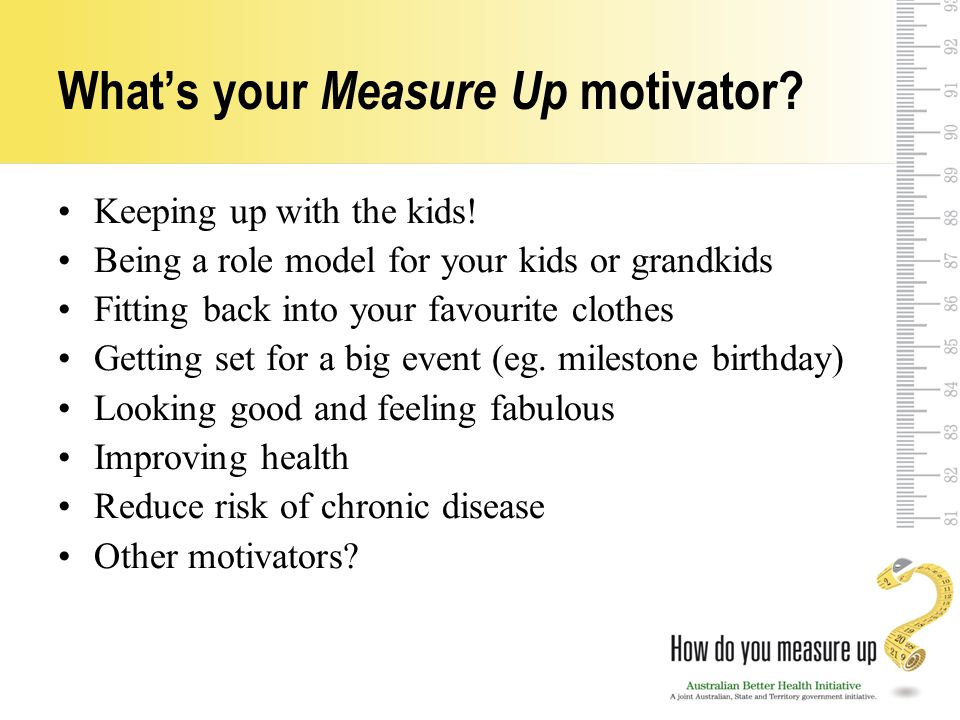 What's your Measure Up motivator. Keeping up with the kids.