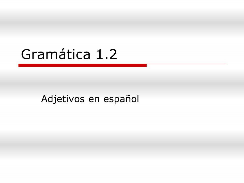 Gramática 1.2 Adjetivos en español