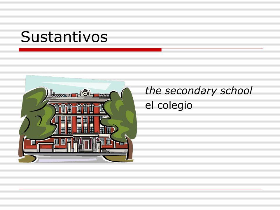 Sustantivos the secondary school el colegio