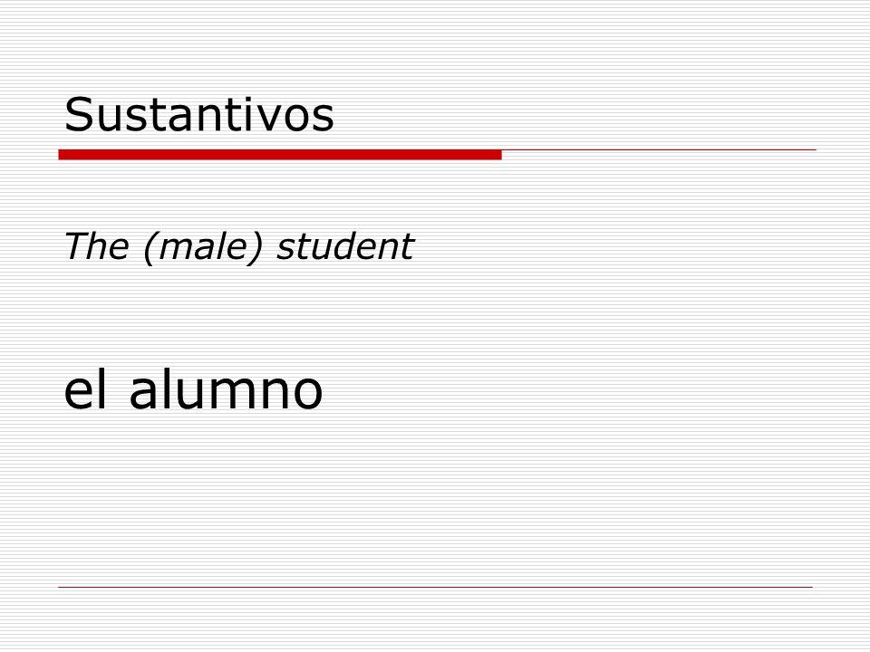 Sustantivos The (male) student el alumno