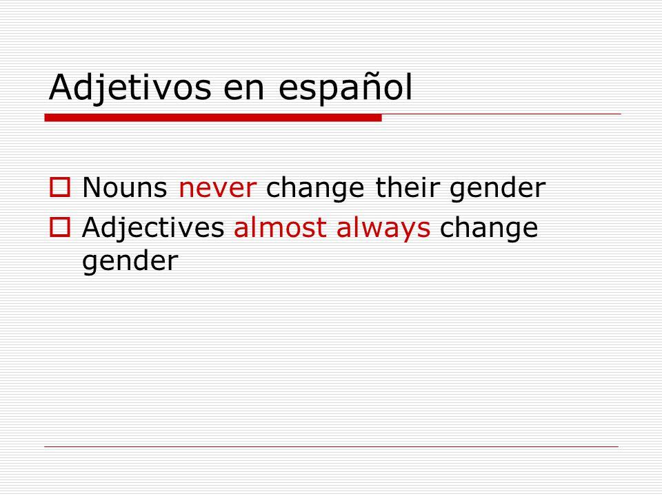 Adjetivos en español  Nouns never change their gender  Adjectives almost always change gender