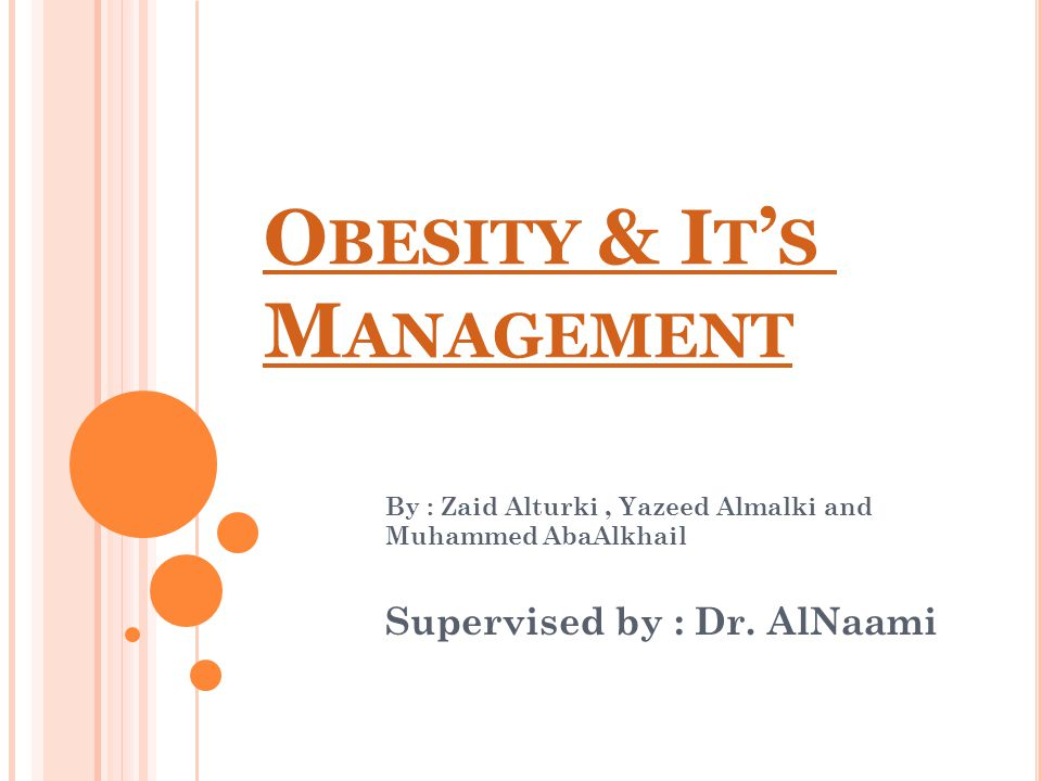 O BESITY & I T ' S M ANAGEMENT By : Zaid Alturki, Yazeed Almalki and Muhammed AbaAlkhail Supervised by : Dr.