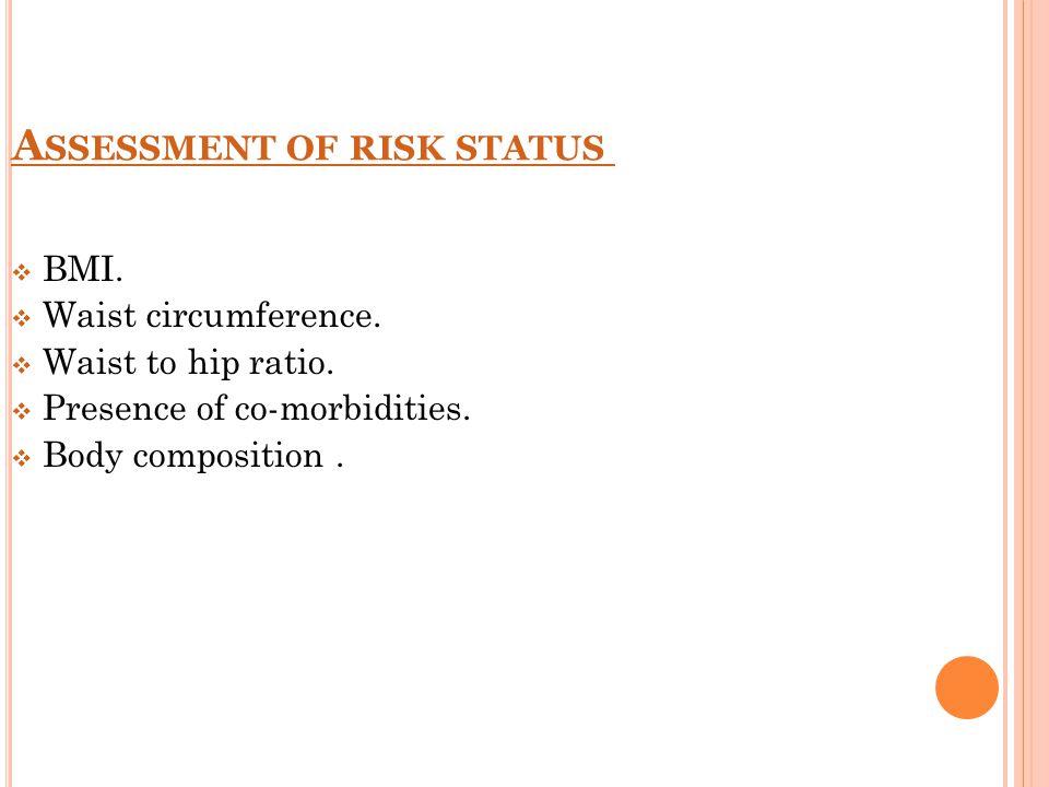 A SSESSMENT OF RISK STATUS  BMI.  Waist circumference.