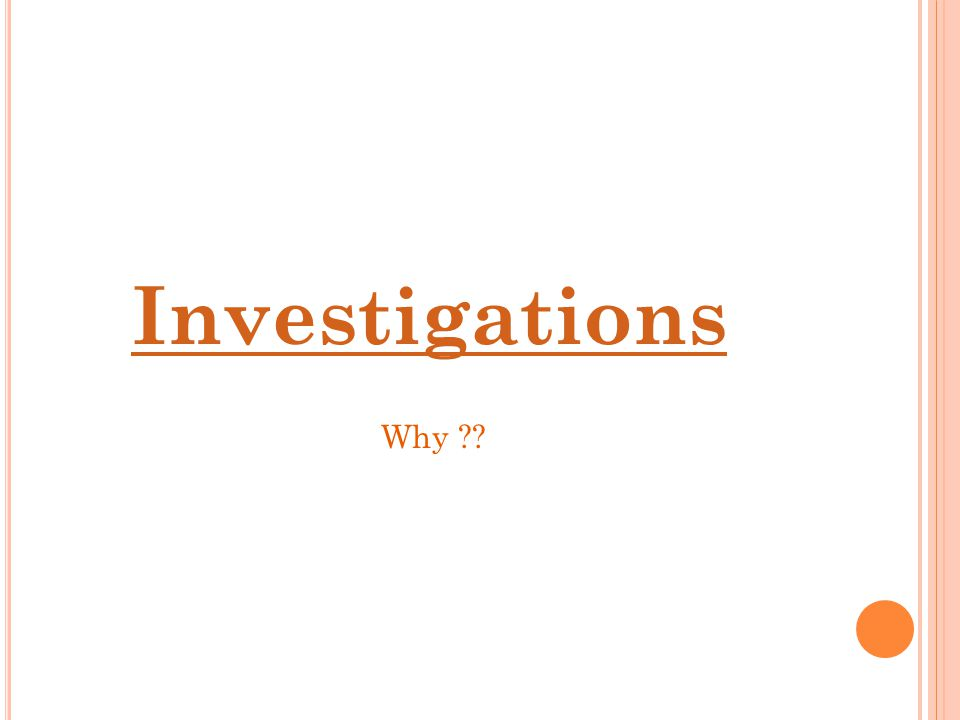 Investigations Why ??