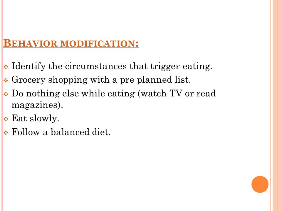 B EHAVIOR MODIFICATION :  Identify the circumstances that trigger eating.