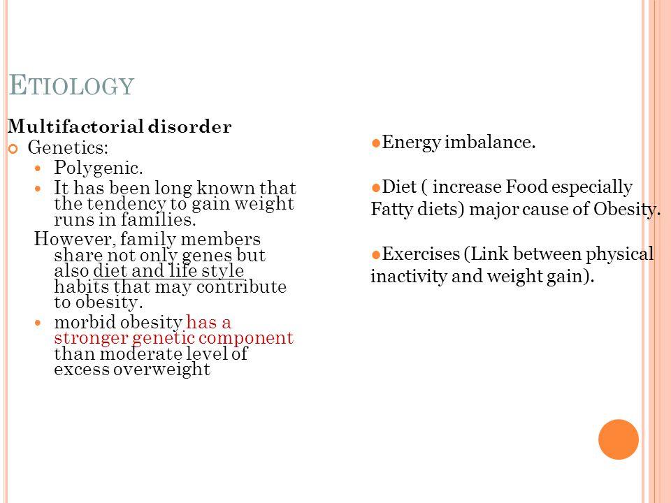 E TIOLOGY Multifactorial disorder Genetics: Polygenic.