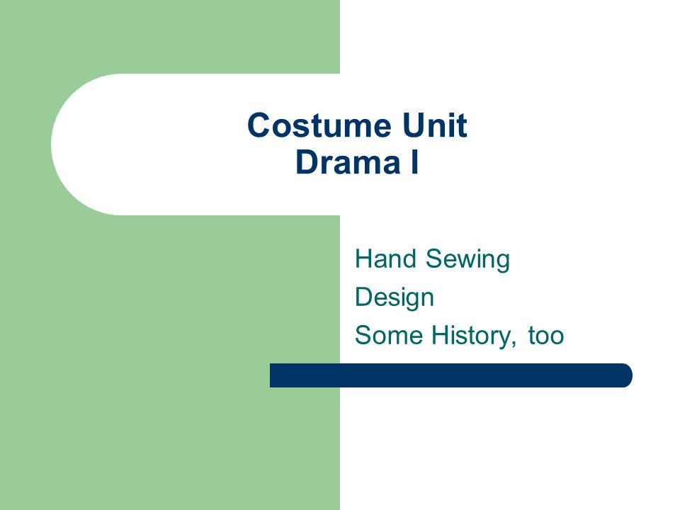 Costume Unit Drama I Hand Sewing Design Some History, too