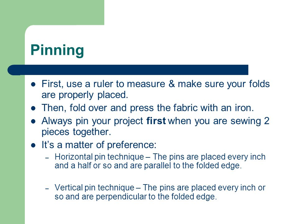 Pinning First, use a ruler to measure & make sure your folds are properly placed.