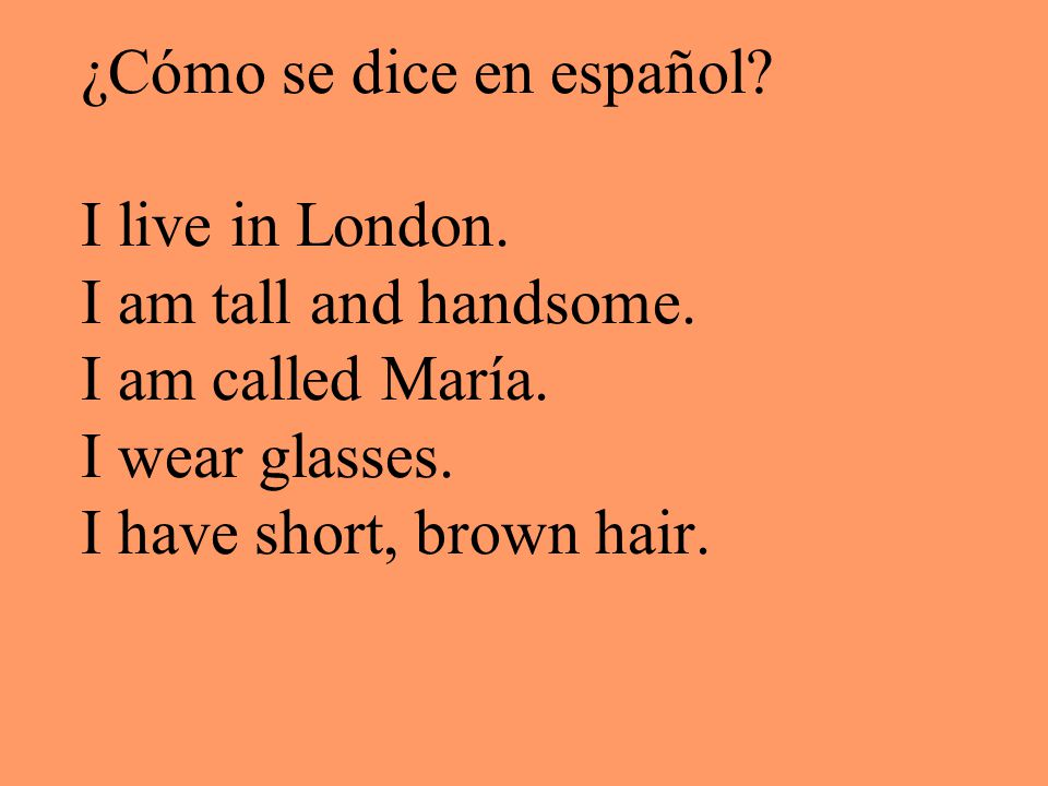 ¿Cómo se dice en español. I live in London. I am tall and handsome.