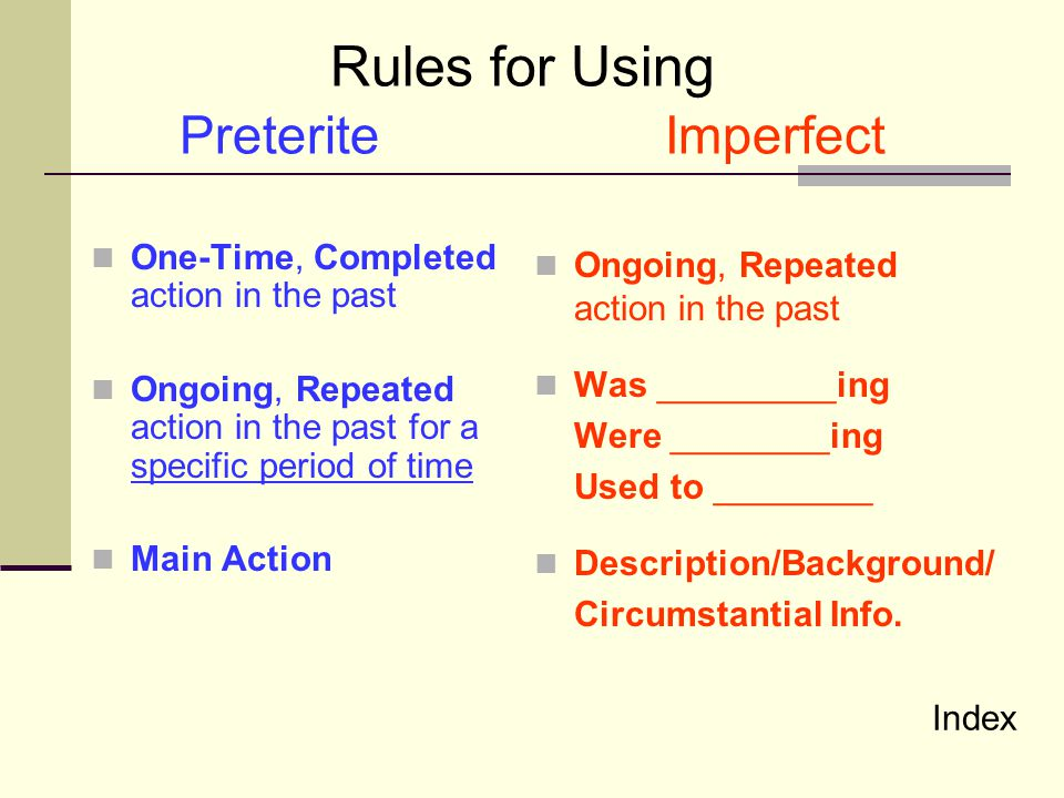 Rule P1: One-Time, Completed action in the past Fui al mercado ayer.