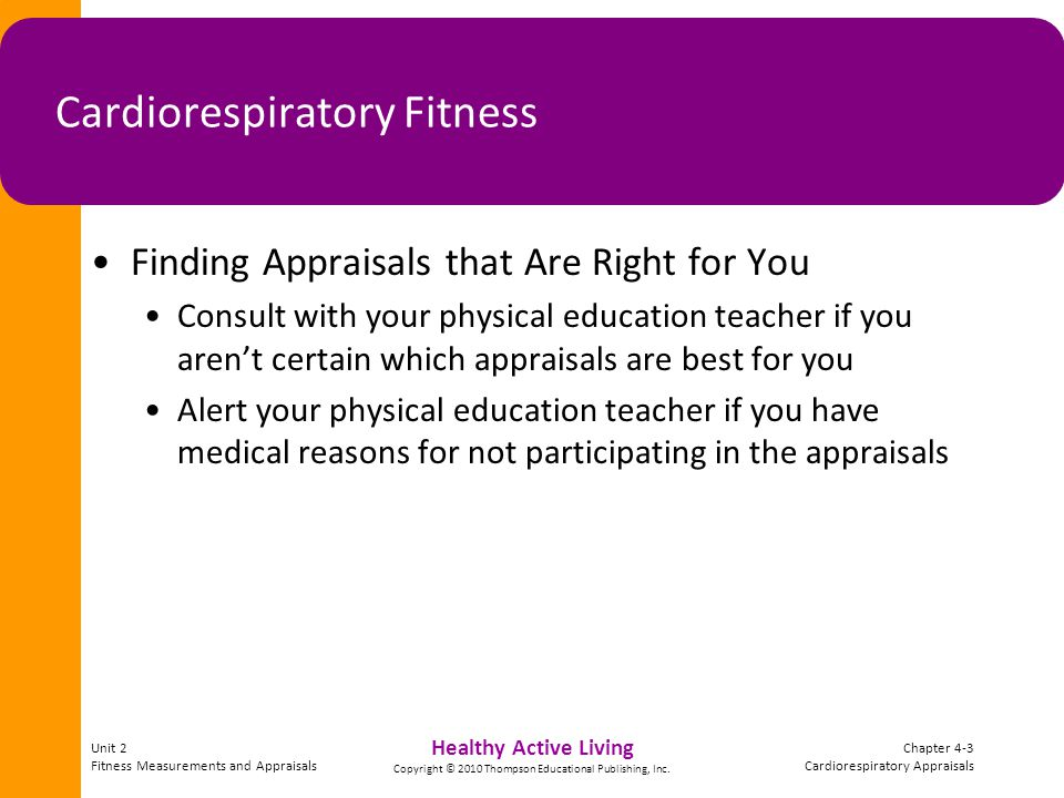 Unit 2 Fitness Measurements and Appraisals Chapter 4-34 Cardiorespiratory Appraisals Healthy Active Living Copyright © 2010 Thompson Educational Publishing, Inc.
