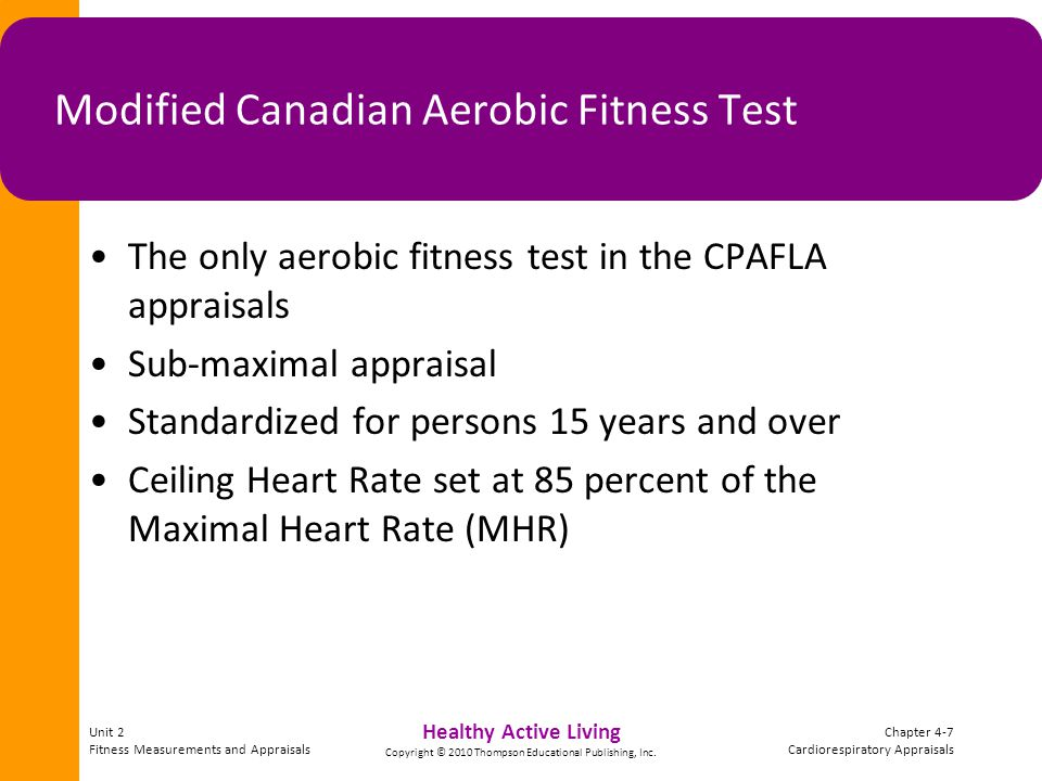 Unit 2 Fitness Measurements and Appraisals Chapter 4-7 Cardiorespiratory Appraisals Healthy Active Living Copyright © 2010 Thompson Educational Publishing, Inc.