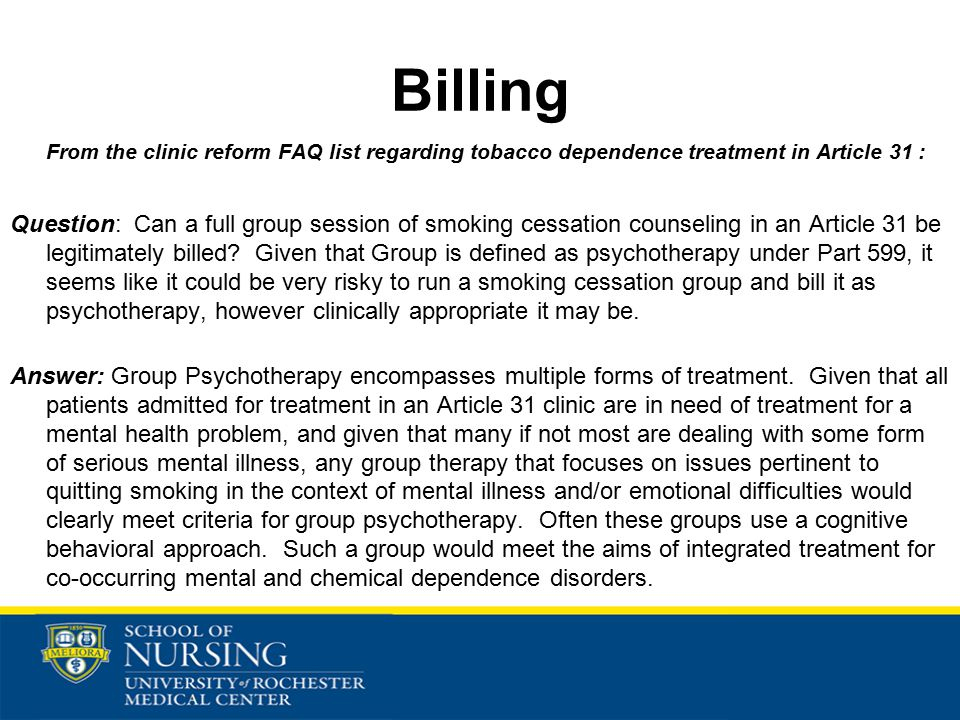 Billing From the clinic reform FAQ list regarding tobacco dependence treatment in Article 31 : Question: Can a full group session of smoking cessation counseling in an Article 31 be legitimately billed.