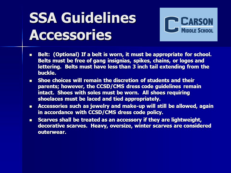 Accessories Options Accessories MUST be appropriate for school o Belts may be colored (no spikes, long hanging ends, words or letters) o Shoelaces are NOT belts o Light/Indoor scarves may be worn.